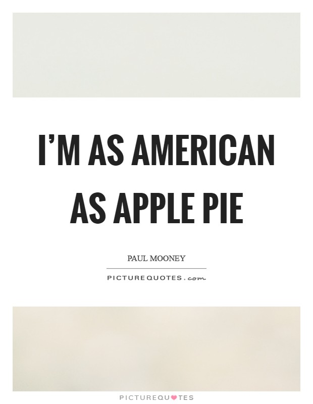 I'm as American as apple pie Picture Quote #1