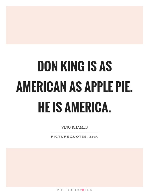Don King is as American as apple pie. He is America Picture Quote #1