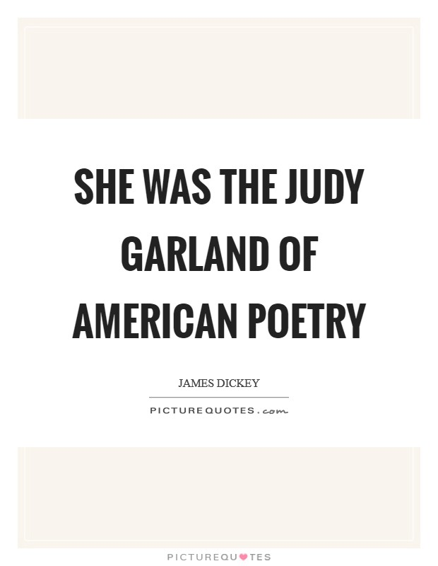 She was the Judy Garland of American poetry Picture Quote #1