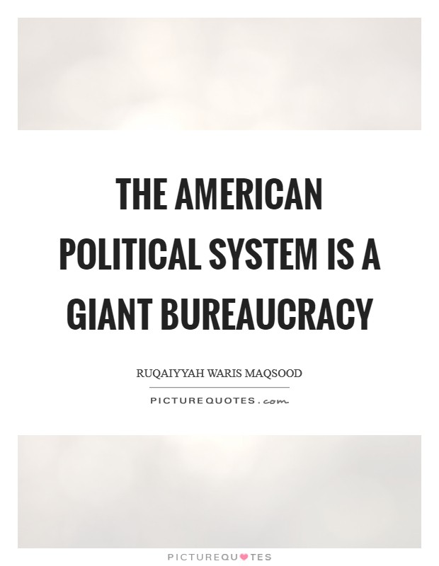 The American political system is a giant bureaucracy Picture Quote #1