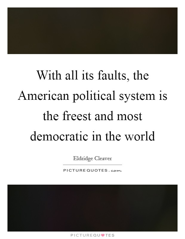 With all its faults, the American political system is the freest and most democratic in the world Picture Quote #1