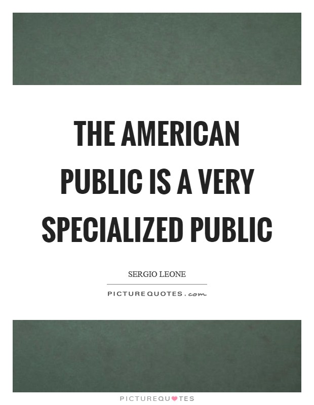 The American public is a very specialized public Picture Quote #1
