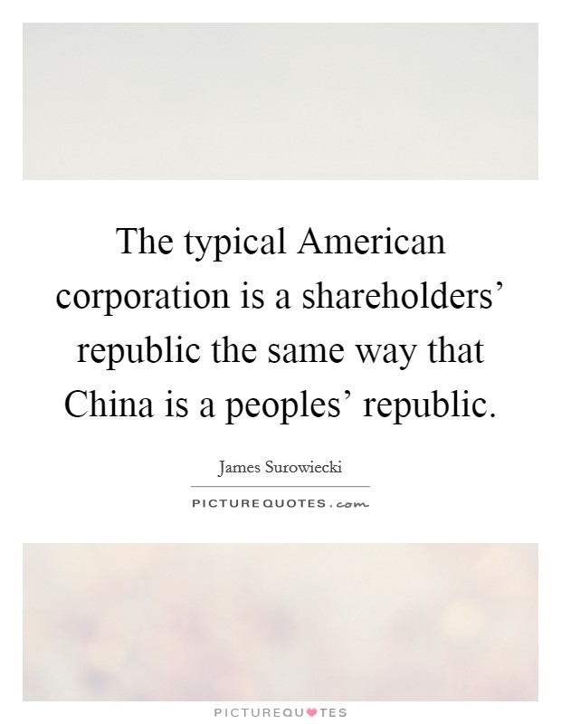 The typical American corporation is a shareholders' republic the same way that China is a peoples' republic Picture Quote #1