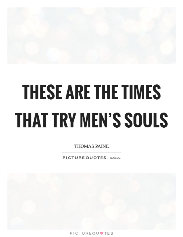 These are the times that try men's souls Picture Quote #1