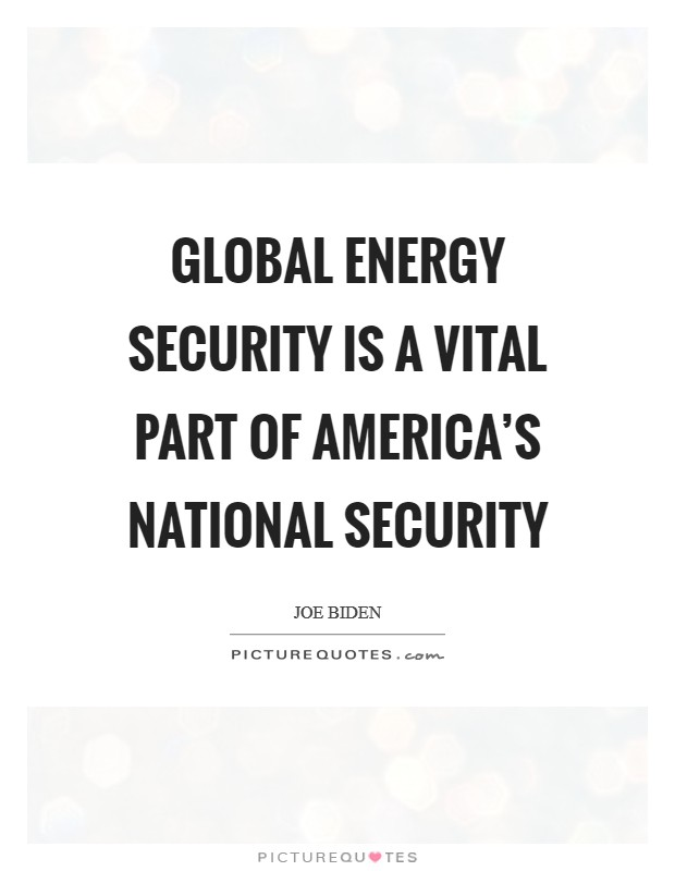 Global energy security is a vital part of America's national security Picture Quote #1