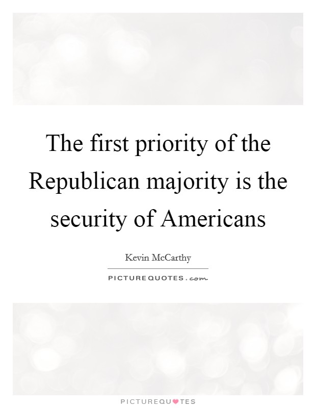 The first priority of the Republican majority is the security of Americans Picture Quote #1