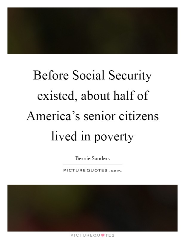 Before Social Security existed, about half of America's senior citizens lived in poverty Picture Quote #1