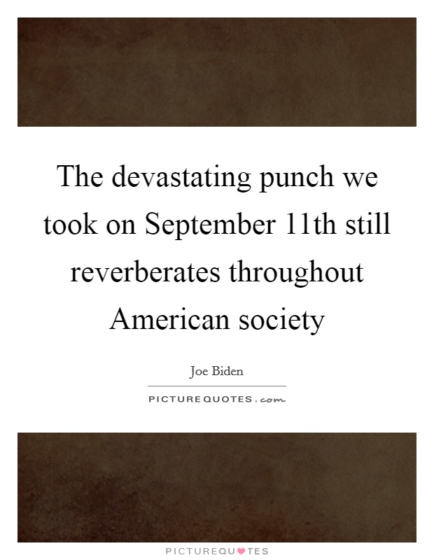 The devastating punch we took on September 11th still reverberates throughout American society Picture Quote #1