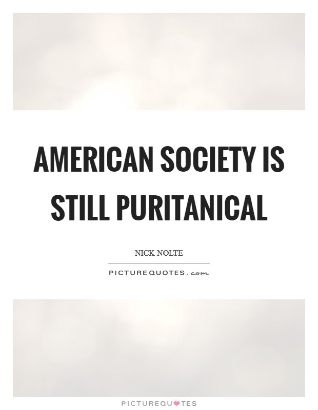 American society is still puritanical Picture Quote #1