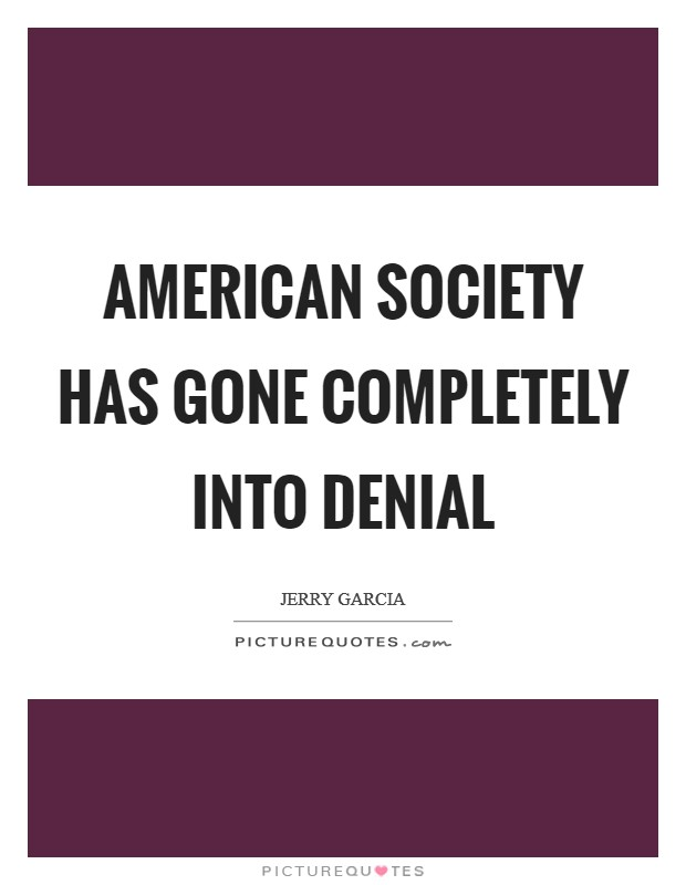 American society has gone completely into denial Picture Quote #1