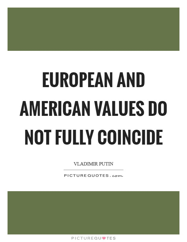 European and American values do not fully coincide Picture Quote #1