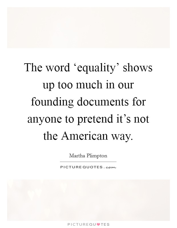The word 'equality' shows up too much in our founding documents for anyone to pretend it's not the American way Picture Quote #1