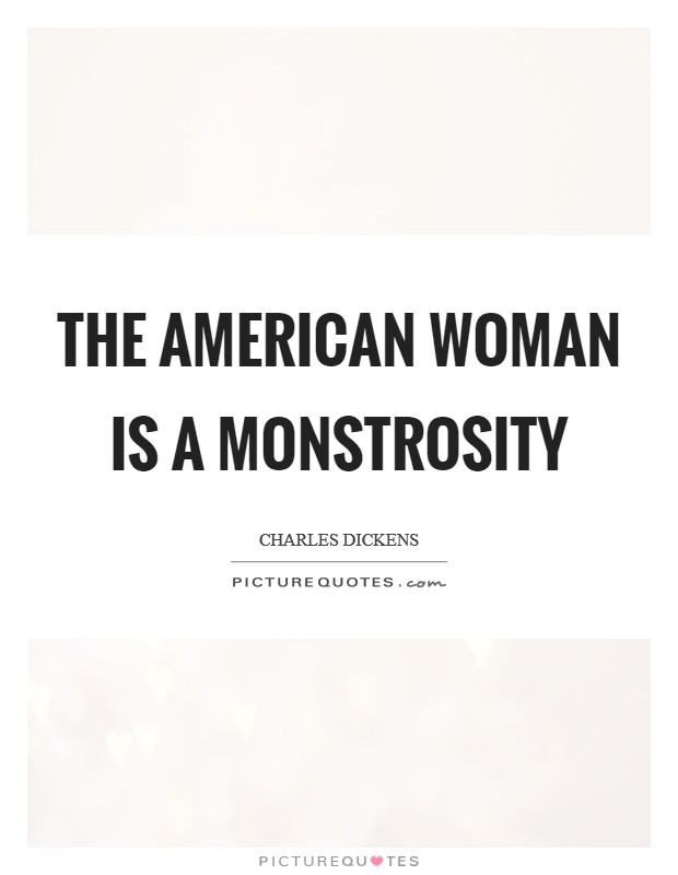 The American woman is a monstrosity Picture Quote #1