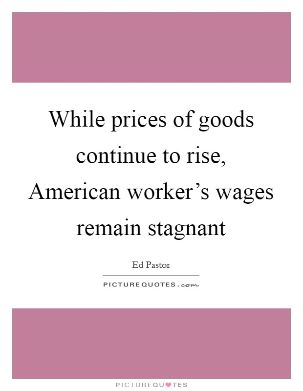 While prices of goods continue to rise, American worker's wages remain stagnant Picture Quote #1
