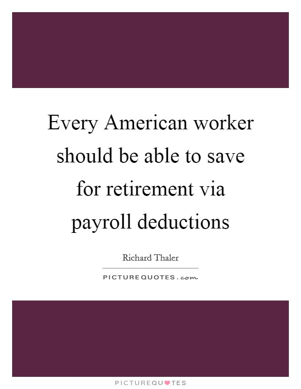 Every American worker should be able to save for retirement via payroll deductions Picture Quote #1