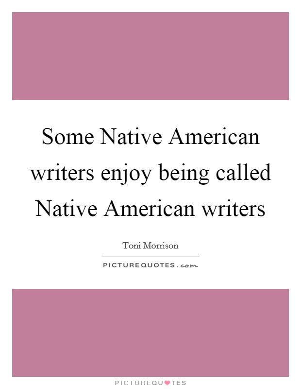 Some Native American writers enjoy being called Native American writers Picture Quote #1