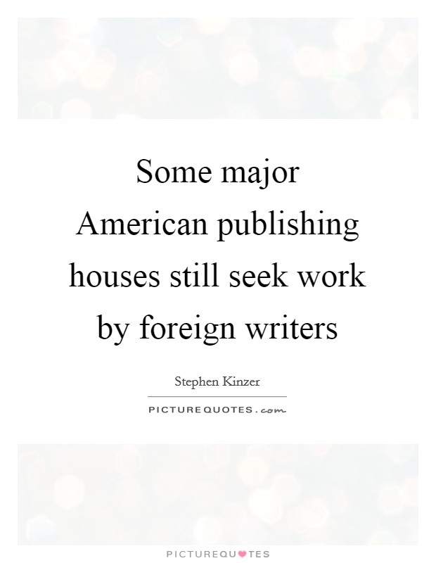 Some major American publishing houses still seek work by foreign writers Picture Quote #1