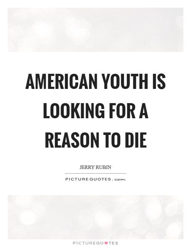 American youth is looking for a reason to die Picture Quote #1