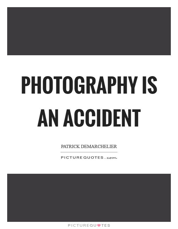 Photography is an accident Picture Quote #1