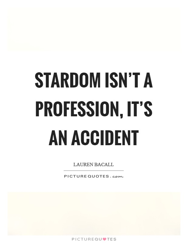 Stardom isn't a profession, it's an accident Picture Quote #1
