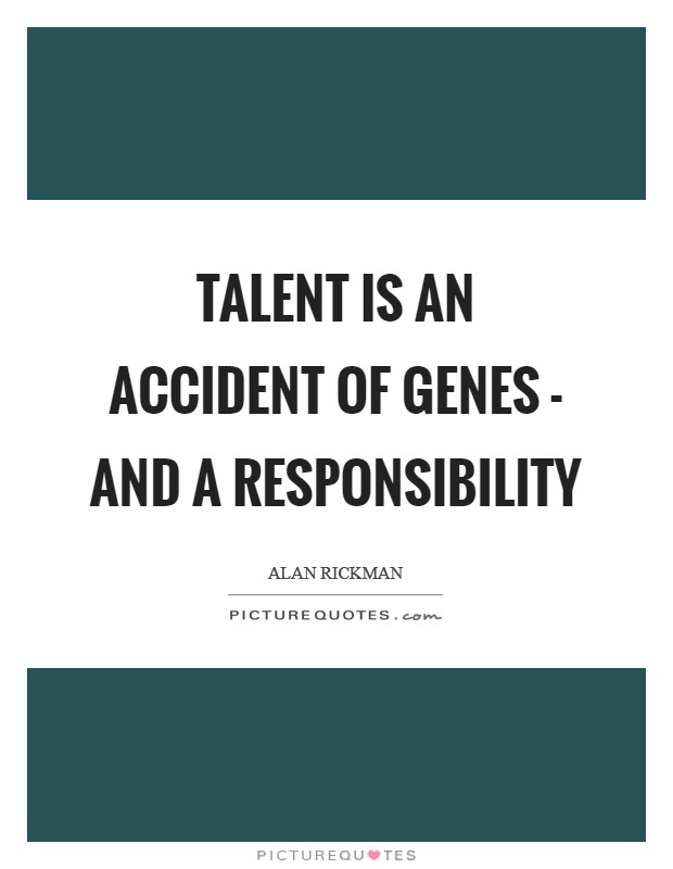 Talent is an accident of genes - and a responsibility Picture Quote #1
