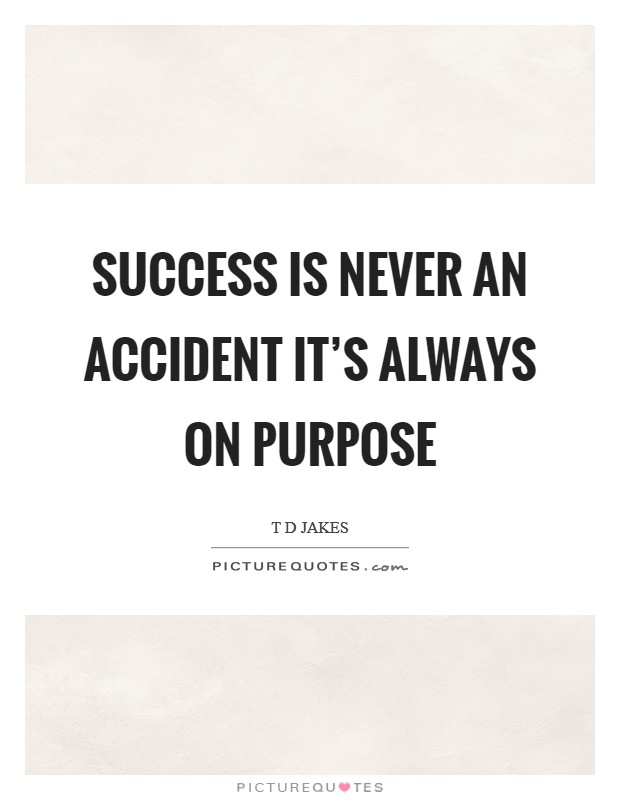 Success is never an accident it's always on purpose Picture Quote #1