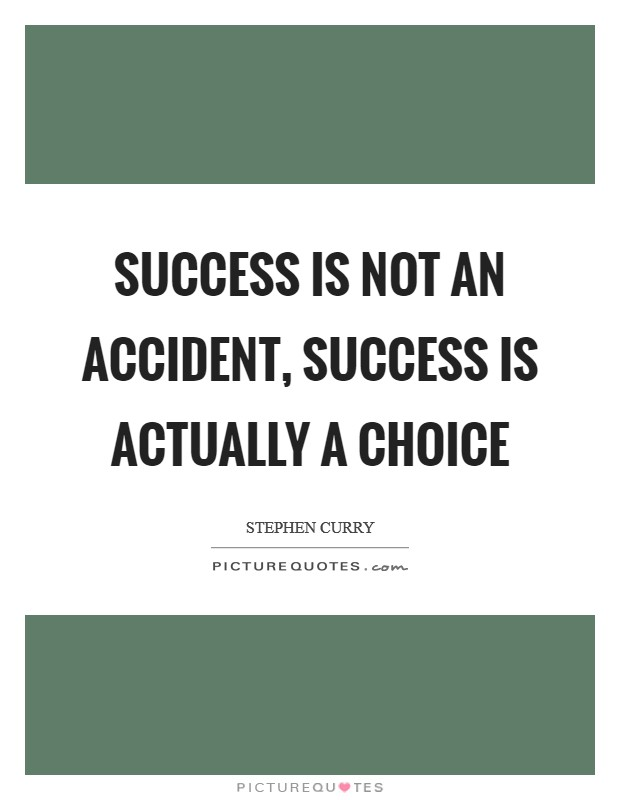 Success is not an accident, success is actually a choice Picture Quote #1
