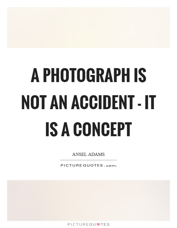A photograph is not an accident - it is a concept Picture Quote #1