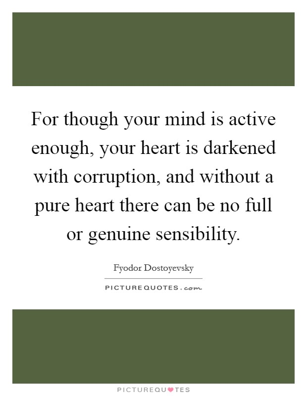 For though your mind is active enough, your heart is darkened with corruption, and without a pure heart there can be no full or genuine sensibility Picture Quote #1