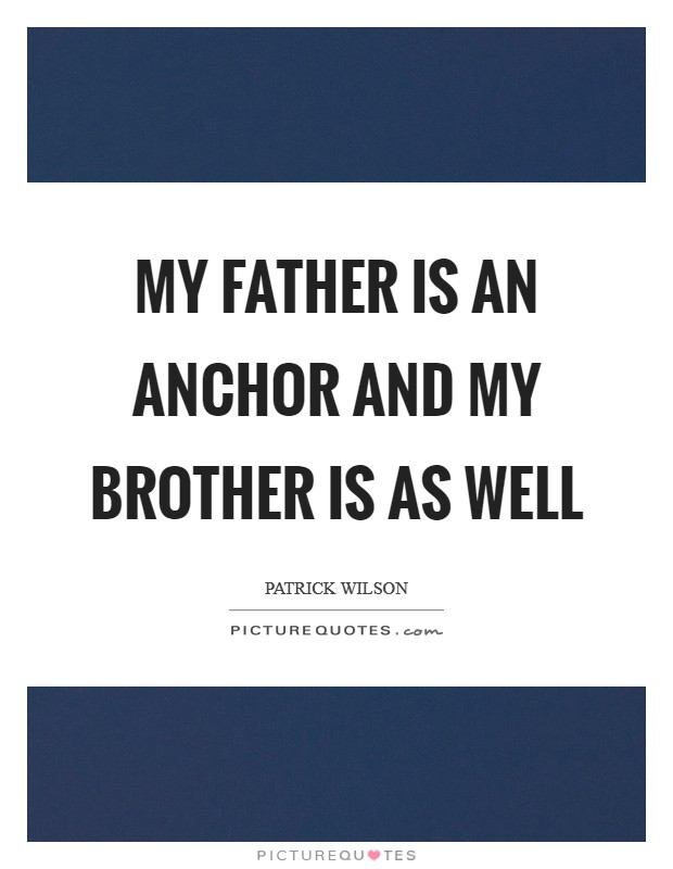 My father is an anchor and my brother is as well Picture Quote #1