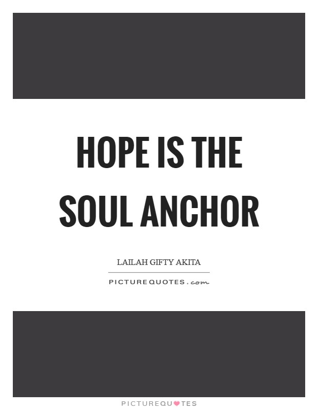 Hope is the soul anchor Picture Quote #1