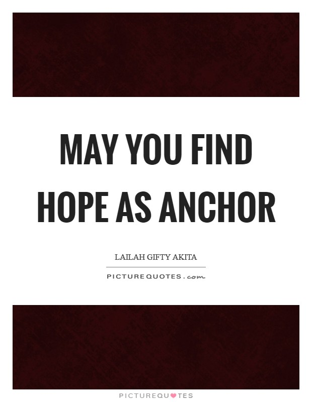 May you find hope as anchor Picture Quote #1