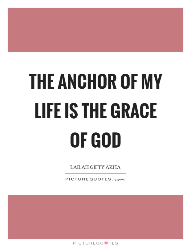 The anchor of my life is the grace of God Picture Quote #1