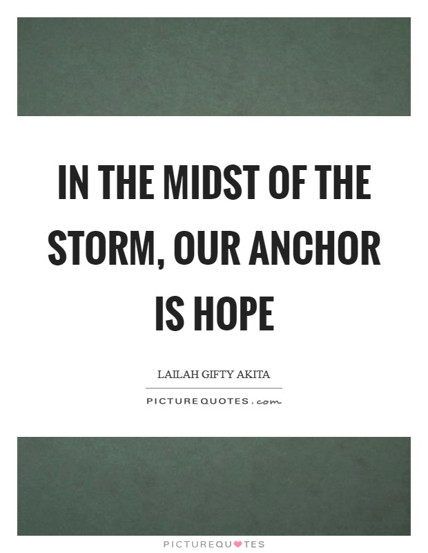 In the midst of the storm, our anchor is hope Picture Quote #1