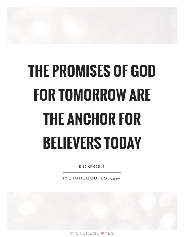 The promises of God for tomorrow are the anchor for believers today Picture Quote #1