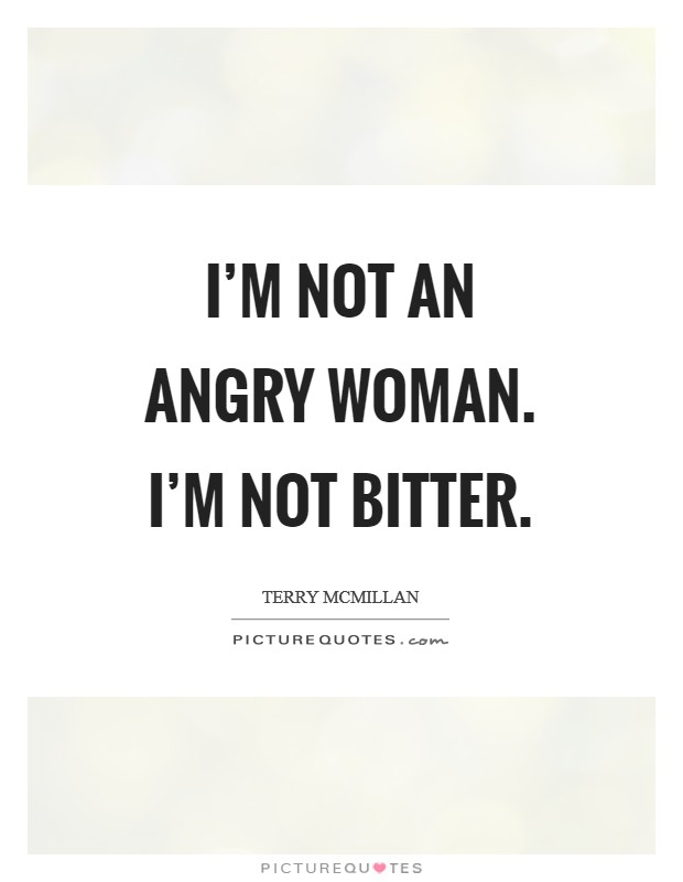 I'm not an angry woman. I'm not bitter Picture Quote #1