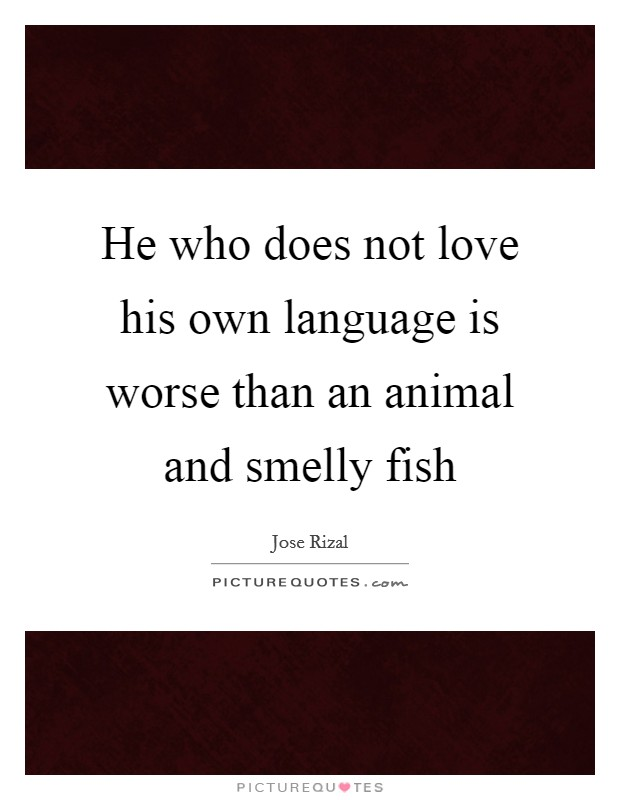 He who does not love his own language is worse than an animal and smelly fish Picture Quote #1