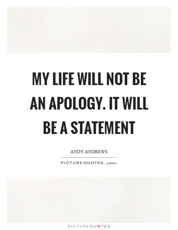 My life will not be an apology. It will be a statement Picture Quote #1