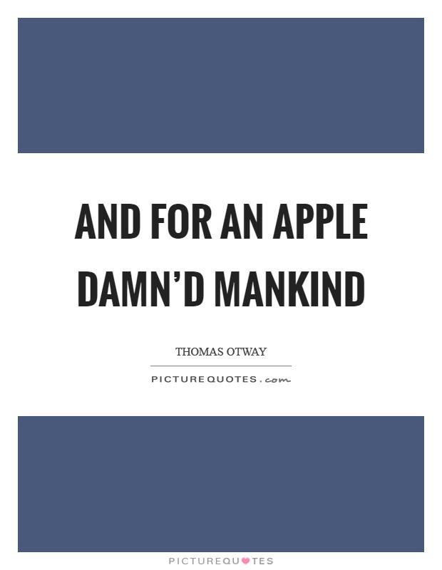 And for an apple damn'd mankind Picture Quote #1