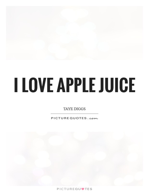 I love apple juice Picture Quote #1
