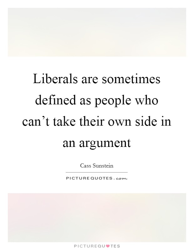 Liberals are sometimes defined as people who can't take their own side in an argument Picture Quote #1