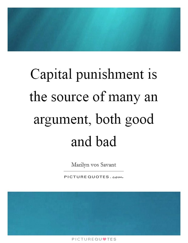 Capital punishment is the source of many an argument, both good and bad Picture Quote #1