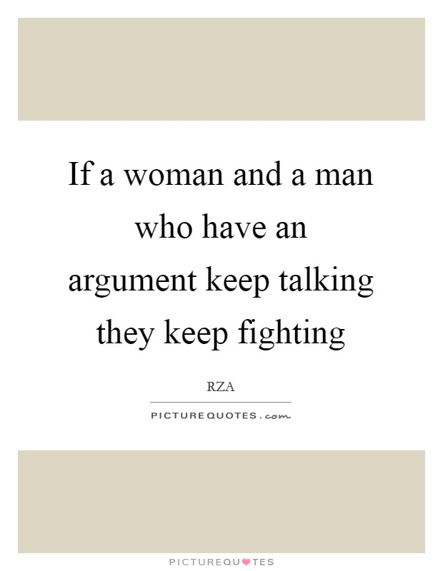 If a woman and a man who have an argument keep talking they keep fighting Picture Quote #1