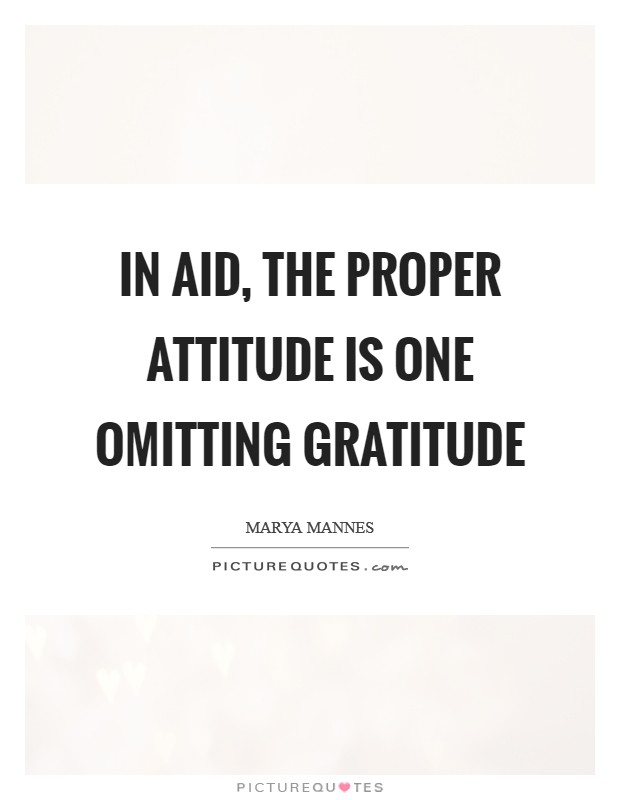 In aid, the proper attitude is one omitting gratitude Picture Quote #1
