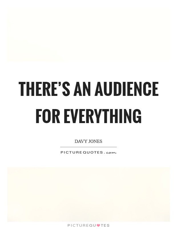 There's an audience for everything Picture Quote #1