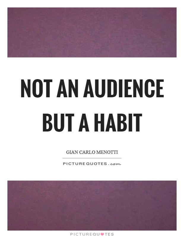 Not an audience but a habit Picture Quote #1