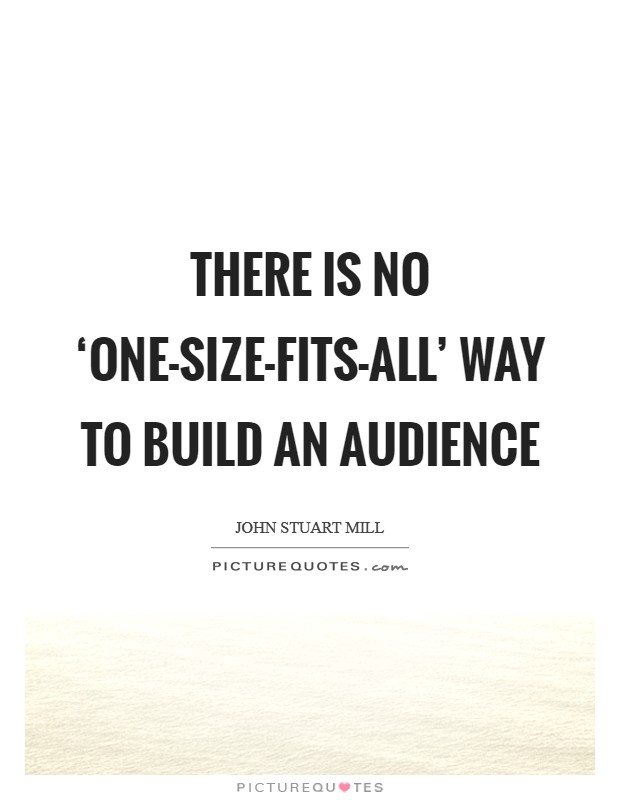 There is no 'one-size-fits-all' way to build an audience Picture Quote #1