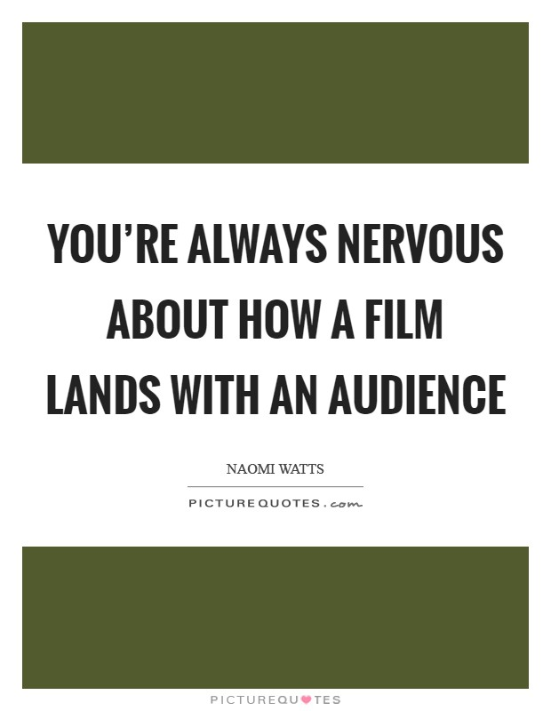 You're always nervous about how a film lands with an audience Picture Quote #1
