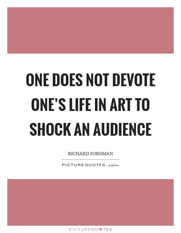 One does not devote one's life in art to shock an audience Picture Quote #1