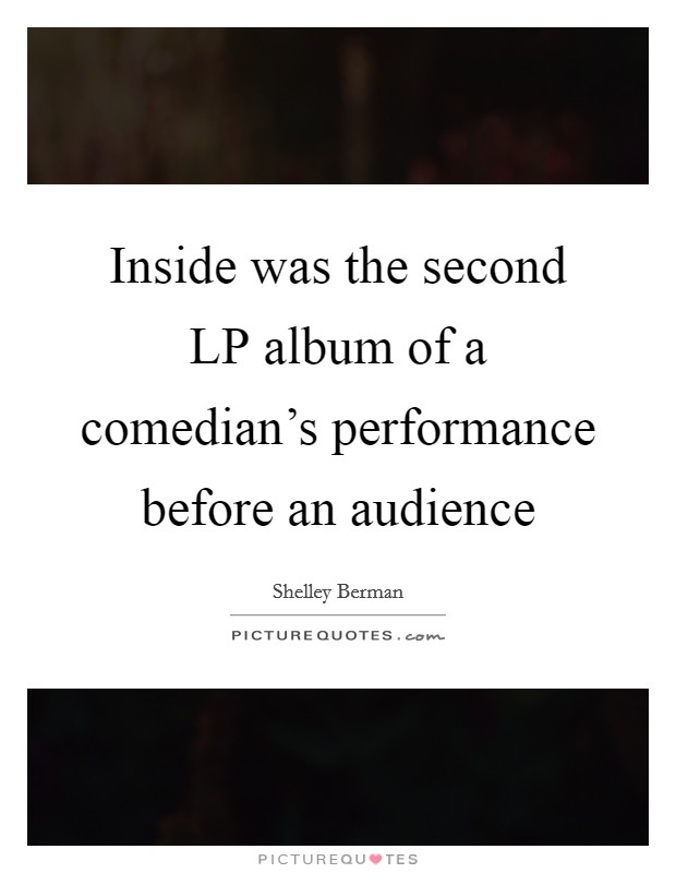 Inside was the second LP album of a comedian's performance before an audience Picture Quote #1